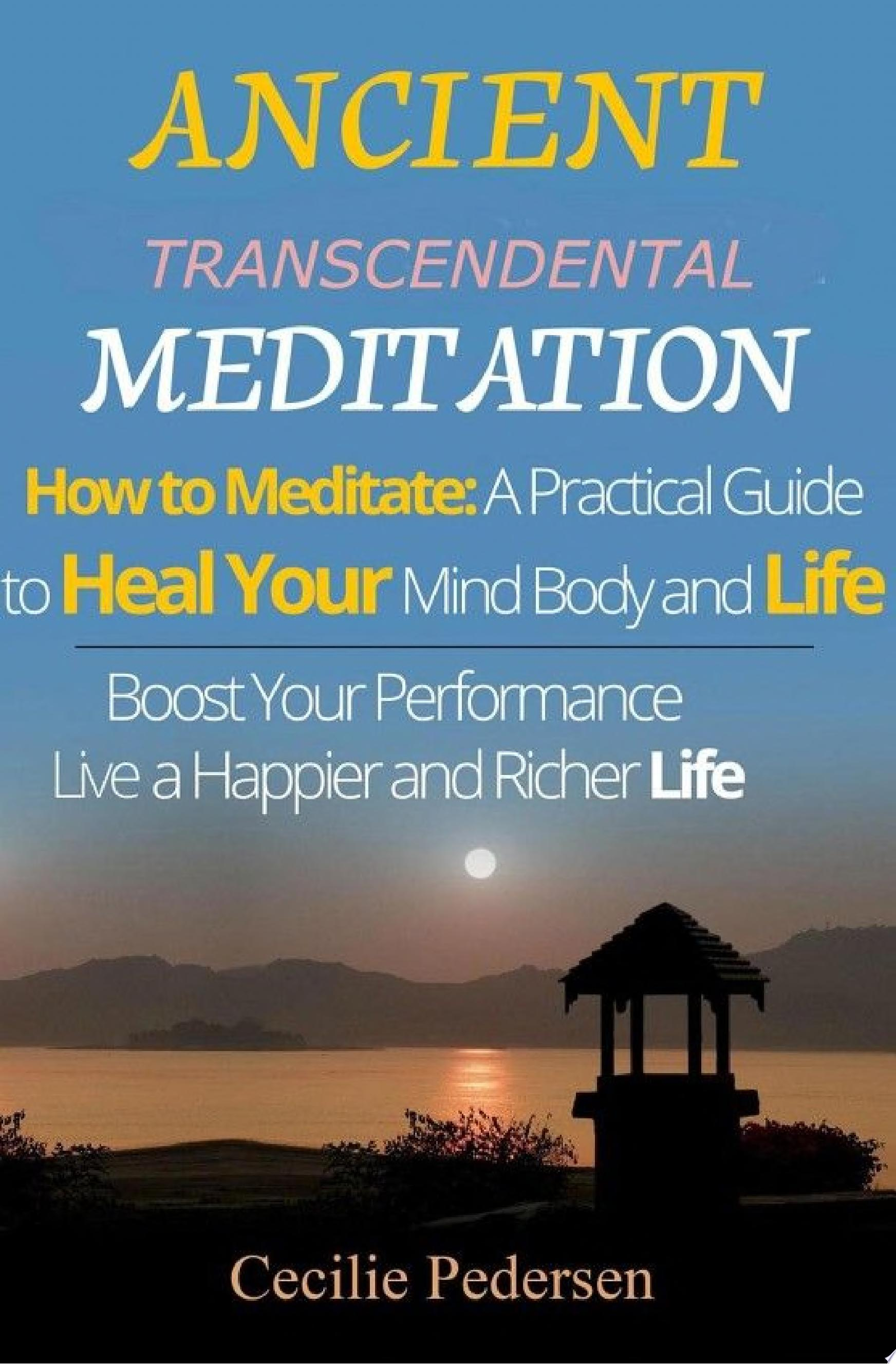 Ancient Transcendental Meditation How to Meditate  A Practical Guide to Heal Your Mind Body and Life