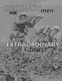 Ordinary Men for Extraordinary Times