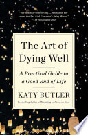 """The Art of Dying Well: A Practical Guide to a Good End of Life"" by Katy Butler"