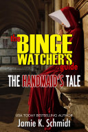 The Binge Watcher   s Guide To The Handmaid   s Tale