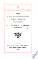 The Communicant S Manual Being A Book Of Self Examination Prayer Praise And Thanksgiving