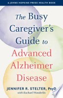 The Busy Caregiver S Guide To Advanced Alzheimer Disease