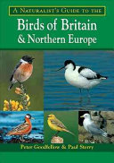 A Naturalist s Guide to the Birds of Britain and Northern Europe
