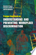 Praeger Handbook on Understanding and Preventing Workplace Discrimination: Legal, management, and social science perspectives