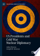 Us Presidents And Cold War Nuclear Diplomacy
