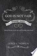God Is Not Fair Thank God