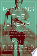 """Running the Dream: One Summer Living, Training, and Racing with a Team of World-Class Runners Half My Age"" by Matt Fitzgerald"