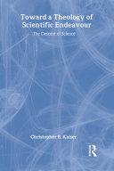 Toward a Theology of Scientific Endeavour Pdf/ePub eBook