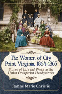 The Women of City Point  Virginia  1864 1865