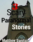 3 Scary Paranormal Stories