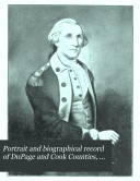 Portrait and Biographical Record of DuPage and Cook Counties  Illinois  Containing Biographical Sketches of Prominent and Representative Citizens of the County  Together with Biographies and Portraits of All the Presidents of the United States