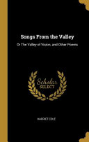 Songs from the Valley: Or the Valley of Vision, and Other Poems