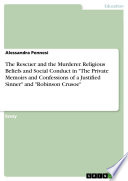The Rescuer and the Murderer  Religious Beliefs and Social Conduct in  The Private Memoirs and Confessions of a Justified Sinner  and  Robinson Crusoe