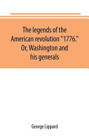 The Legends of the American Revolution 1776. Or, Washington and His Generals