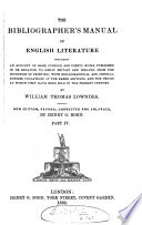 The Bibliographer S Manual Of English Literature Containing An Account Of Rare Curious And Useful Books Publ In Or Relating To Great Britain And Ireland
