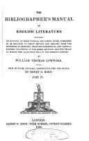 The bibliographer's manual of English literature, containing an account of rare, curious, and useful books, publ. in or relating to Great Britain and Ireland