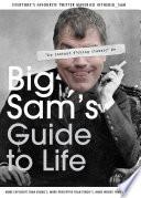 Big Sam's Guide to Life