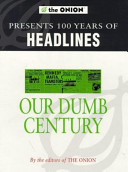 Our Dumb Century  One Hundred Years of Headlines from America s News Source