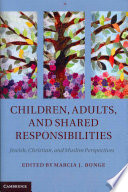 Children, Adults, and Shared Responsibilities  : Jewish, Christian and Muslim Perspectives