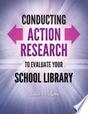 Conducting Action Research To Evaluate Your School Library Book PDF