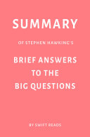 Summary of Stephen Hawking's Brief Answers to the Big Questions by Swift Reads