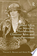 Elinor Glyn as Novelist  Moviemaker  Glamour Icon and Businesswoman Book