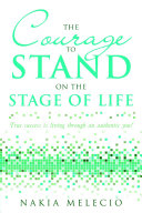 Pdf The Courage to Stand On the Stage of Life: True Success Is Living Through an Authentic You!