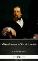 Miscellaneous Short Stories by Charles Dickens   Delphi Classics  Illustrated