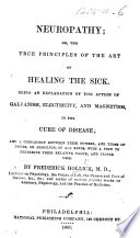 Neuropathy  or the true principles of the art of healing the sick  being an explanation of the action of Galvanism  Electricity and Magnetism  in the cure of disease  etc Book PDF