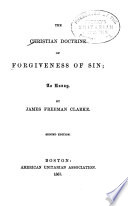 the christian doctrine of forgiveness of sin an essay james  the christian doctrine of forgiveness of sin an essay · james man clarke full view 1867