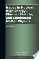 Issues in Nuclear  High Energy  Plasma  Particle  and Condensed Matter Physics  2013 Edition