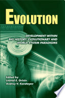 Evolution  Development within Big History  Evolutionary and World System Paradigms Book PDF