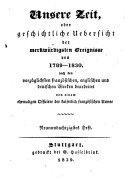 Unsere Zeit, oder Geschichtliche Uebersicht der merkwürdigsten Ereignisse von 1789 - 1830