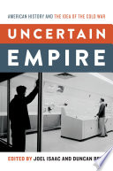 Uncertain Empire  : American History and the Idea of the Cold War