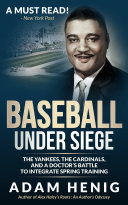 Baseball Under Siege  The Yankees  the Cardinals  and a Doctor s Battle to Integrate Spring Training