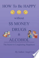 How To Be Happy Without Money Drugs Or Alcohol