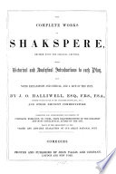 The complete works of Shakspere  with historical and analytical introductions to each play  also notes explanatory by J O  Halliwell and other commentators  illustr  by portraits of actors of the age   3 vols  With  The doubtful plays  with notes by H  Tyrrell