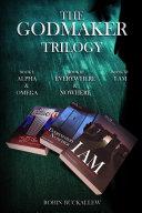 The Godmaker Trilogy  Book I  Alpha   Omega  Book II  Everywhere   Nowhere  Book III  I Am