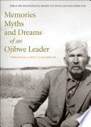 Memories Myths And Dreams Of An Ojibwe Leader