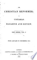 The Christian Reformer  Or  Unitarian Magazine and Review