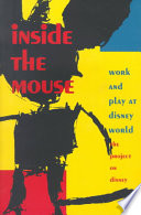 """Inside the Mouse: Work and Play at Disney World"" by Project on Disney, The Project On Disney"