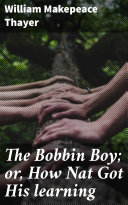 The Bobbin Boy  or  How Nat Got His learning