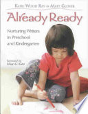 Already Ready  : Nurturing Writers in Preschool and Kindergarten