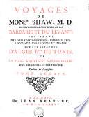 VOYAGES DE MONSR. SHAW, M. D. DANS PLUSIEURS PROVINCES DE LA BARBARIE ET DU LEVANT