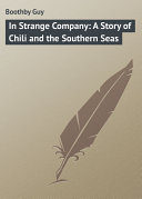 In Strange Company: A Story of Chili and the Southern Seas [Pdf/ePub] eBook