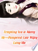 Tempting You to Marry Me-Pampered Cute Wifey