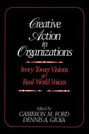 Creative Action in Organizations: Ivory Tower Visions and Real World ...