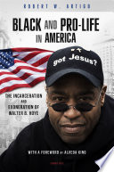 """Black and Pro-Life in America: The Incarceration and Exoneration of Walter B. Hoye II"" by Robert W. Artigo, Alveda King"