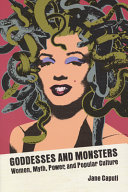 Goddesses and monsters: women, myth, power, and popular culture