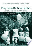 """Play from Birth to Twelve: Contexts, Perspectives, and Meanings"" by Doris Pronin Fromberg, Doris Bergen"